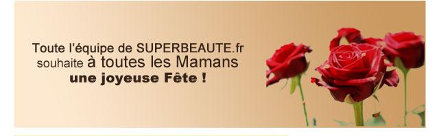 Toute l'équipe de SUPERBEAUTE.fr souhaite à toutes les Mamans une Joyeuse Fête!