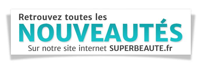 Toutes les nouveautés SUPERBEAUTE.fr