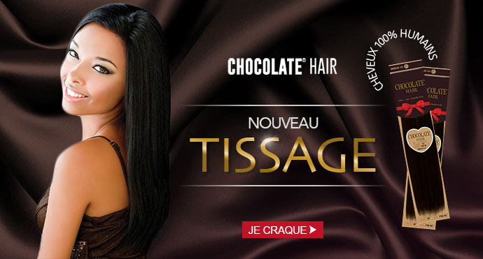 Nouveau tissage CHOCOLATE HAIR