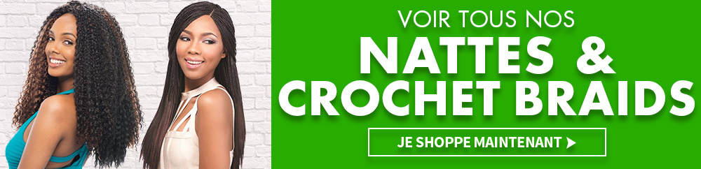 VOIR NOS NATTES & CROCHET BRAIDS