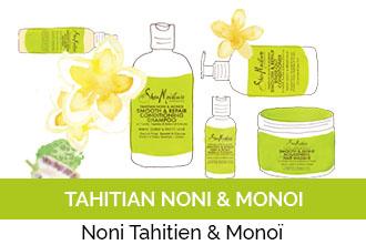 Découvrez la gamme Tahitian Noni & Monoï