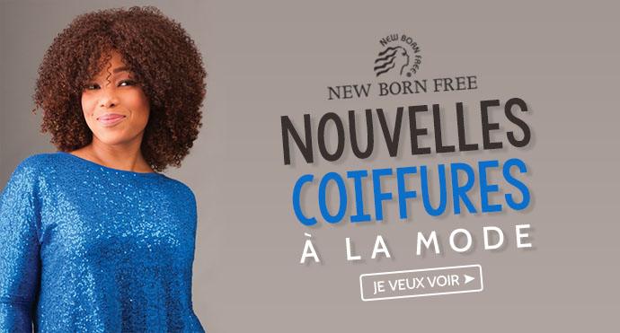 Nouvelles coiffures NEW BORN FREE