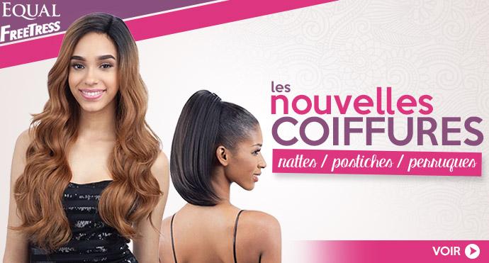 Nouvelles coiffures EQUAL et FREETRESS