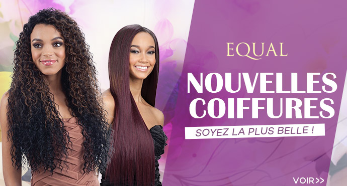 Nouvelles coiffures EQUAL